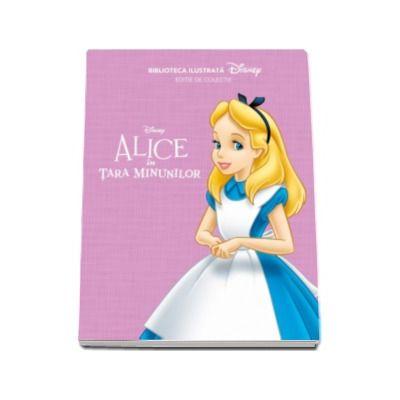Alice in Tara Minunilor - Biblioteca ilustrata