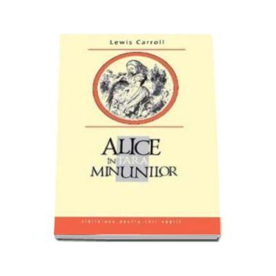 Alice in Tara Minunilor - Biblioteca pentru toti copiii