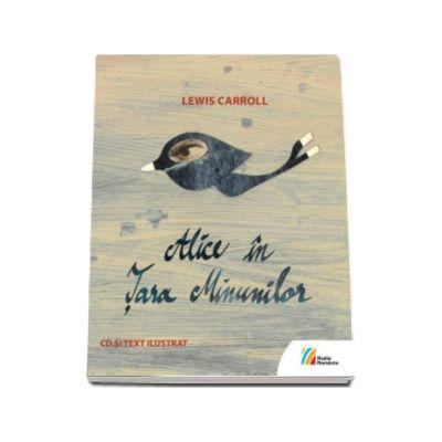 Alice in Tara Minunilor - Carte cu CD si text ilustrat