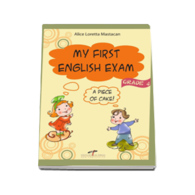 Alice Loretta Mastacan - My First English Exam, a piece of cake! (grade 4)