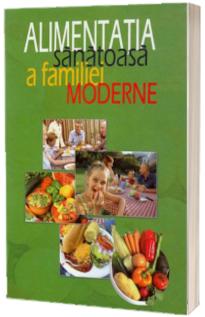 Alimentatia Sanatoasa A Familiei Moderne