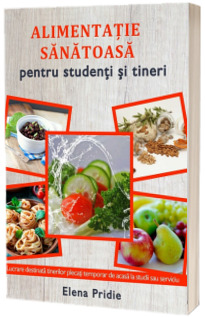Alimentatie sanatoasa pentru studenti si tineri