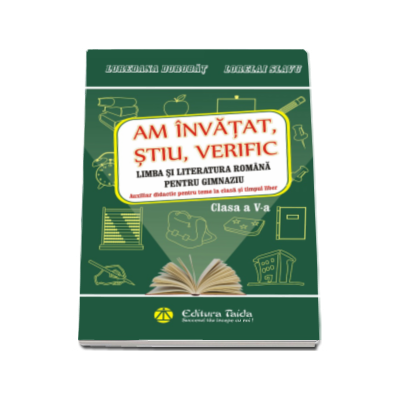 Am invatat, stiu, verific. Limba si literatura romana pentru clasa a V-a - Auxiliar didactic pentru teme la clasa si timpul liber - Loredana Dorobat (Editia a II-a)