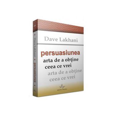 Persuasiunea - Arta de a obtine ceea ce vrei
