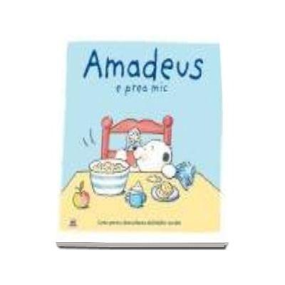 Amadeus e prea mic - Carte pentru dezvoltarea abilitatilor sociale
