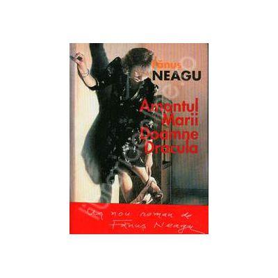 Amantul marii doamne dracula. Un nou roman de Fanus Neagu