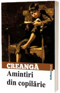 Amintiri din copilarie -Ion Creanga (Colectia, Hoffman Clasic)