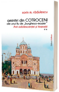 """Amintiri din Cotroceni ale unui fiu de """"burghezo-mosier"""", volumul 2"""