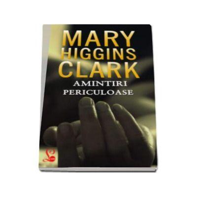 Amintiri periculoase - Mary Higgins Clark