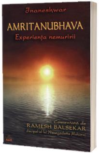 Amritanubhava. Experienta nemuririi comentata de Ramesh Balsekar