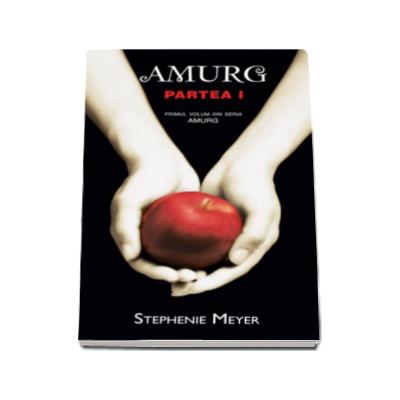 Amurg. Partea I (Primul volum din seria Amurg)
