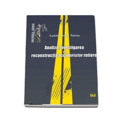 Analiza, investigarea si reconstructia accidentelor rutiere - Lucian Ioan Tarnu