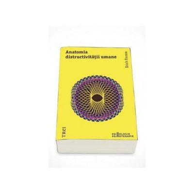 Anatomia distructivitatii umane - Erich Fromm