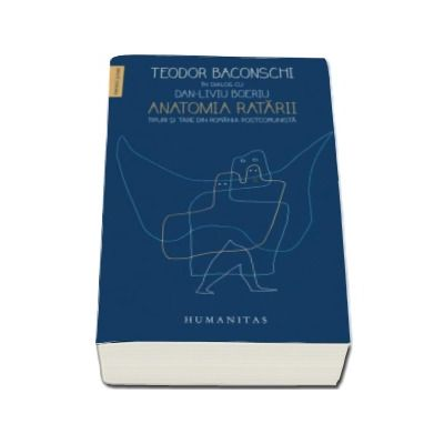 Anatomia ratarii. Tipuri si tare din Romania postcomunista - Teodor Baconschi in dialog cu Dan-Liviu Boeriu