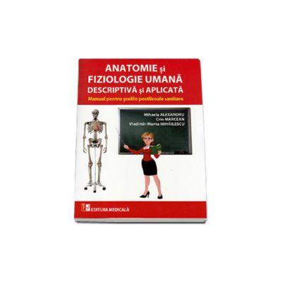 Anatomie si fiziologie umana descriptiva si aplicata. Manual pentru scolile postliceale sanitare (Mihaela Alexandru)