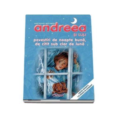 Andreea si Luli - Povestiri de noapte buna, de citit sub clar de luna (Editie ilustrata)