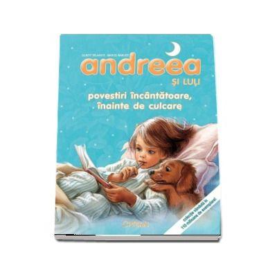 Andreea si Luli - Povestiri incantatoare, inainte de culcare (Editie ilustrata)