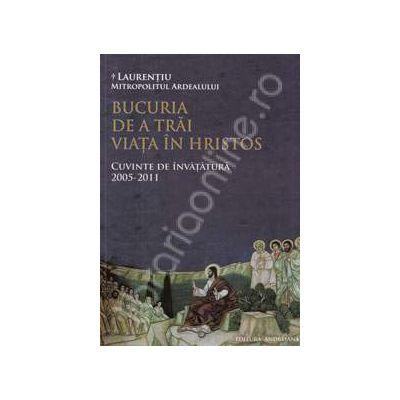 Bucuria de a trai viata in Hristos. Cuvinte de invatatura 2005-2011