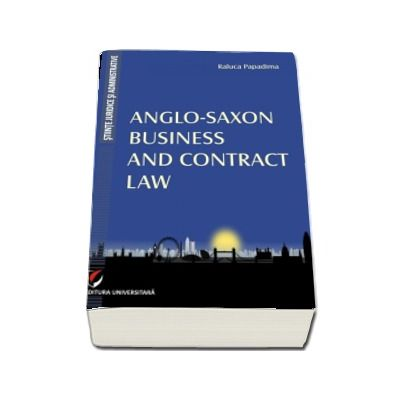 Anglo-Saxon Business and Contract Law - Raluca Papadima