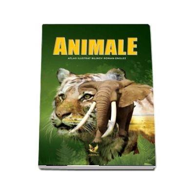 Animale. Atlas ilustrat bilingv roman-englez