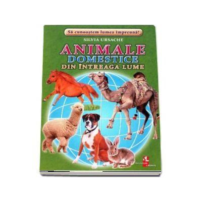 Animale domestice din intreaga lume - Sa cunoastem lumea impreuna! (Contine 16 cartonase cu imagini color)