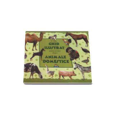 Animale domestice - Ghid ilustrat pentru cei mici