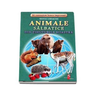 Animale salbatice din tinuturile noastre - Sa cunoastem lumea impreuna! (Contine 16 cartonase cu imagini color)