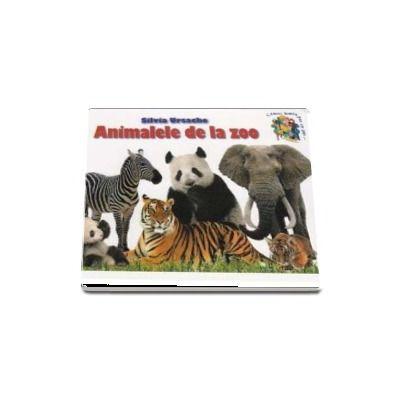 Animalele de la zoo - Silvia Ursache (Colectia Cunosc lumea pas cu pas...)