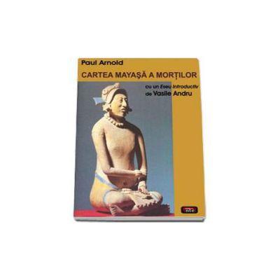 Cartea mayasa a mortilor (Cu un eseu introductiv de Vasile Andru)