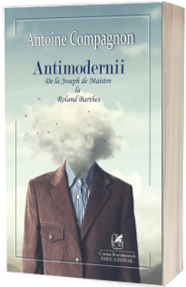 Antimodernii : de la Joseph de Maistre La Roland Barthes