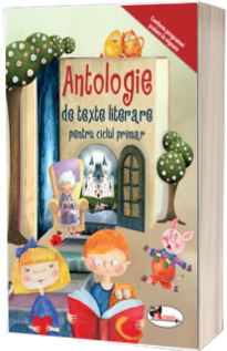 Antologie de texte literare - conform programei scolare in vigoare (Avizat MEN)
