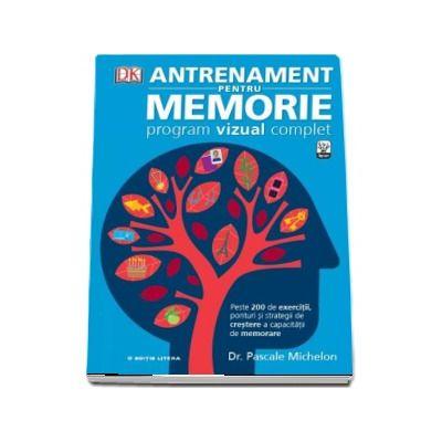 Antrenament pentru memorie. Program vizual complet - Peste 200 de exercitii, ponturi si strategii de crestere a capacitatii de memorare
