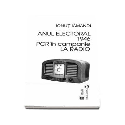 Anul electoral 1946. PCR in campanie la Radio