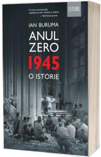 Anul Zero. 1945, o istorie - Ian Buruma