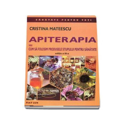 APITERAPIA sau cum sa folosim produsele stupului pentru sanatate - Editia a III-a