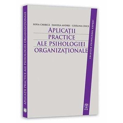 Aplicatii practice ale psihologiei organizationale. Colectia Psihologul expert