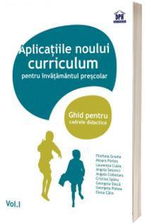 Aplicatiile noului curriculum pentru invatamantul prescolar. Ghid pentru cadrele didactice Volumul I