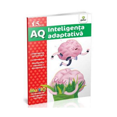 AQ - Inteligenta adaptativa - Inteligenta naturalista. Inteligenta corporal-kinestezica (5 ani)