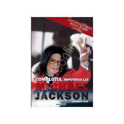 Complotul impotriva lui MICHAEL JACKSON - Adevarul despre regele pop (1958-2009)