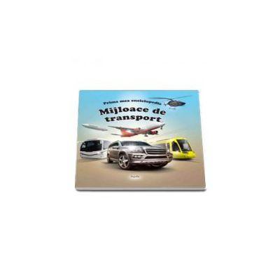 Prima mea enciclopedie - Mijloace de transport (Editie ilustrata)