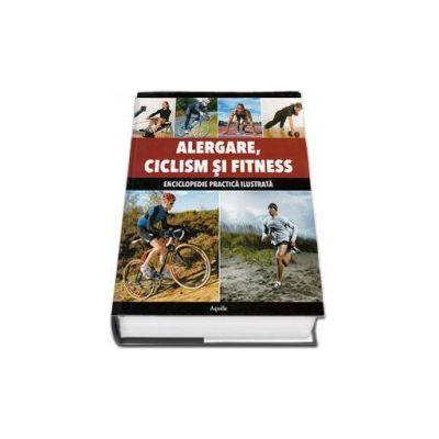 Alergare, ciclism si fitness. Enciclopedie practica ilustrata (Editie cartonata)