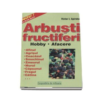 Arbusti fructiferi. Hobby. Afacere. Afinul, agrisul, coacazul, smochinul, zmeurul, murul, capsunul, fagul, catina