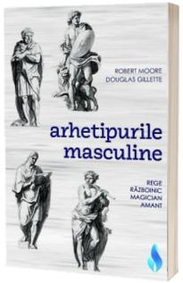 Arhetipurile masculine. Rege, Razboinic, Magician, Amant
