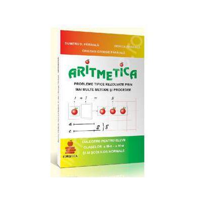 Aritmetica. Probleme tipice rezolvate prin mai multe metode si procedee (Culegere pentru elevii claselor a III-a si a VI-a si ai scolilor normale)