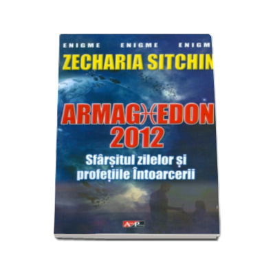Armaghedon 2012. Sfarsitul zilelor si profetiile intoarcerii