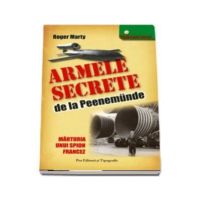 Armele Secrete de la Peenemude. Marturia unui spion francez