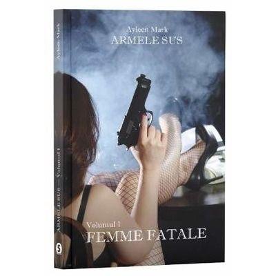Armele sus. Volumul I: Femme Fatale
