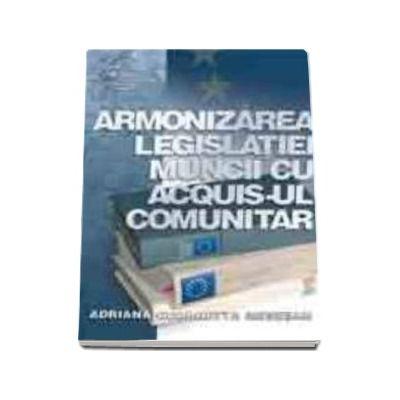 Armonizarea legislatiei muncii cu acquis-ul comunitar - Adriana Georgetta Mesesan