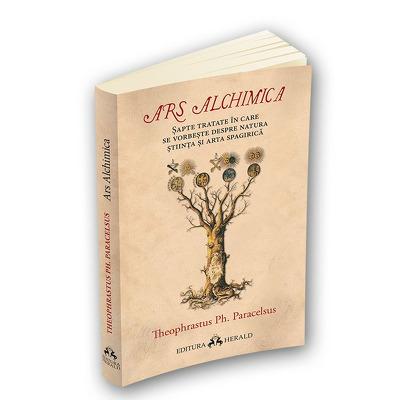 Ars Alchimica. Sapte tratate in care se vorbeste despre Natura, Stiinta si Arta Spagirica