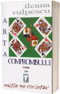 Arta compromisului. Editie ne varietur - Ileana Vulpescu